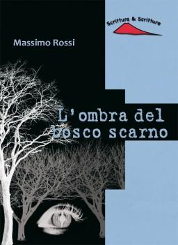 L'ombra del bosco scarno, di Massimo Rossi
