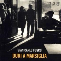 Duri a Marsiglia, di Gian Carlo Fusco