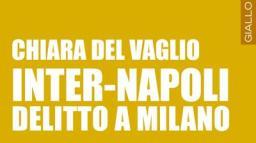 Inter-Napoli, delitto a Milano – di Chiara Del Vaglio