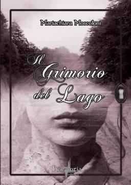 Il Grimorio del Lago, di Maria Chiara Moscoloni