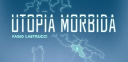 Utopia Morbida, di Fabio Lastrucci