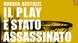 Il play è stato assassinato, di Andrea Bertozzi