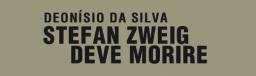 Stefan Zweig deve morire, di Deonisio Da Silva