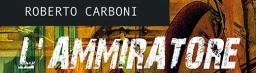 L'Ammiratore, di Roberto Carboni