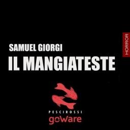 """Torna """"Il Mangiateste"""" di Samuel Giorgi – GoWare edizioni"""